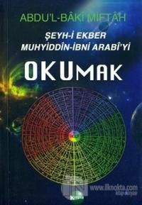 Şeyh-i Ekber Muhyiddin-İbni Arabi'yi Okumak