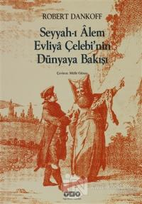 Seyyah'ı Alem Evliya Çelebi'nin Dünyaya Bakışı Robert Dankoff