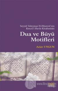 Seyyid Süleyman El-Hüseyni'nin Kenzü'l Havas Kitabındaki Dua ve Büyü Motifleri
