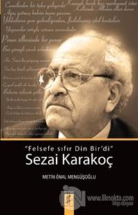 Sezai Karakoç: Felsefe Sıfır Din Bir'di %15 indirimli Metin Önal Mengü