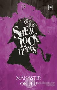 Sherlock Holmes - Manastır Okulu Sir Arthur Conan Doyle