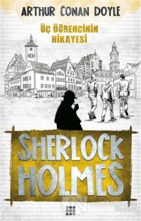 Sherlock Holmes - Üç Öğrencinin Hikayesi Arthur Conan Doyle