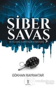 Siber Savaş ve Ulusal Güvenlik Stratejisi