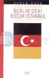 Berlin'deki Küçük İstanbul - Sicher In Kreuzberg - Diyasporada Kimliğin Oluşumu