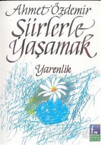 Şiirlerle Yaşamak Yarenlik %10 indirimli Ahmet Özdemir