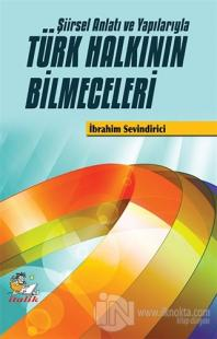 Şiirsel Anlatı ve Yapılarıyla Türk Halkının Bilmeceleri