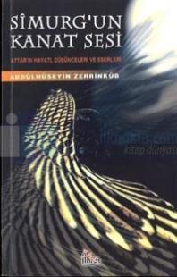 Simurg'un Kanat Sesi Attar'ın Hayatı, Düşünceleri ve Eserleri