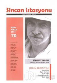 Sincan İstasyonu İki Aylık Edebiyat Dergisi Sayı : 70 Mart - Nisan 2014