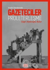 Sınıfın Sınırlarında Gazeteciler ve Proleterleşme