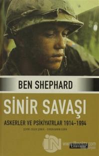Sinir Savaşı  Askerler ve Psikiyatrlar 1914-1994 (Ciltli)