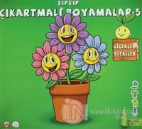 Şıpşıp Çıkartmalı Boyamalar 5 - Çiçekler Bitkiler