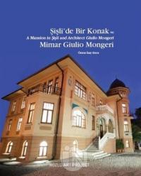 Şişli'de Bir Konak ve Mimar Giulio Mongeri / A Mansion in Şişli and Architect Giulio Mongeri (Ciltli)