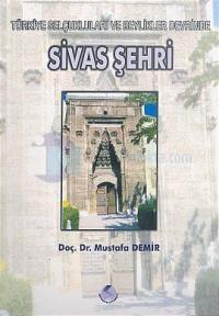 Sivas Şehri Türkiye Selçukluları ve Beylikleri Devrinde
