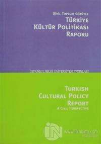 Sivil Toplum Gözüyle Türkiye Kültür Politikası Raporu/Turkish Cultural Polcy Report A Civil Perspective