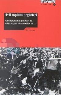 Sivil Toplum ÖrgütleriNeoliberalizmin Araçları mı, Halka Dayalı Alternatifler mi?