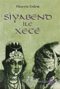 Siyabend ile Xece (Kürt Halk Yazınından Türkülü Bir Aşk Öyküsü)