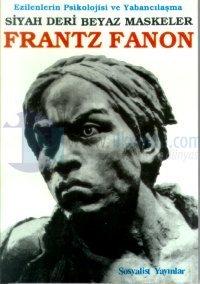 Siyah Deri Beyaz Maskeler Ezilenlerin Psikolojisi ve Yabancılaşma