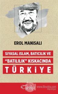 Siyasal İslam, Batıcılık ve Batılılık Kıskacında Türkiye