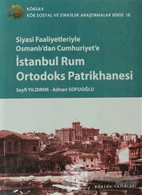 Siyasi Faaliyetleriyle Osmanlı'dan Cumhuriyet'e İstanbul Rum Ortodoks Patrikhanesi
