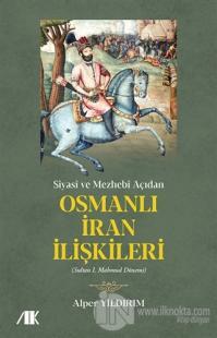 Siyasi ve Mezhebi Açıdan Osmanlı İran İlişkileri Alper Yıldırım