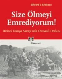 Size Ölmeyi Emrediyorum Birinci Dünya Savaşı'nda Osmanlı Ordusu