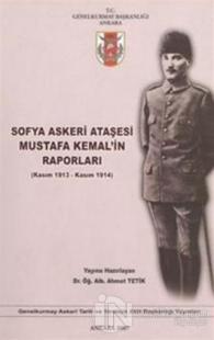 Sofya Askerleri Ataşesi Mustafa Kemal'in Raporları (Kasım 1913 - Kasım