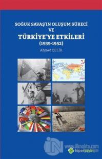 Soğuk Savaş'ın Oluşum Süreci ve Türkiye'ye Etkileri (1939-1952)