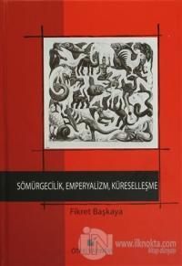 Sömürgecilik, Emperyalizm, Küreselleşme (Ciltli)