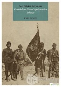 Son Büyük Savunma Çanakkale'de İslam Coğrafyasından Şehitler