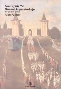 Son Üç Yüz Yıl Osmanlı İmparatorluğu