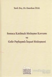 Sonuca Katılmalı Sözleşme Kavramı ve Gelir Paylaşımlı İnşaat Sözleşmesi (Ciltli)