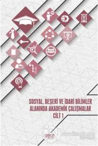 Sosyal, Beşeri ve İdari Bilimler Alanında Akademik Çalışmalar - Cilt 1