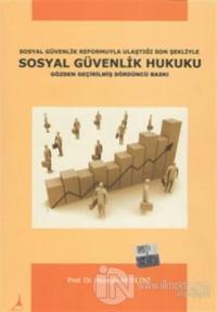 Sosyal Güvenlik Reformuyla Ulaştığı Son Şekliyle Sosyal Güvenlik Hukuku