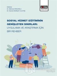 Sosyal Hizmet Eğitiminin Genişleyen Sınırları: Uygulama ve Araştırma İçin Bir Rehber