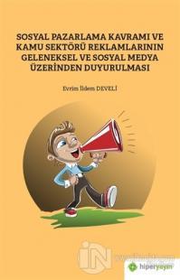Sosyal Pazarlama Kavramı ve Kamu Sektörü Reklamlarının Geleneksel ve Sosyal Medya Üzerinden Duyurulması