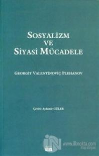 Sosyalizm ve Siyasi Mücadele %10 indirimli Georgiy Valentinoviç Plehan