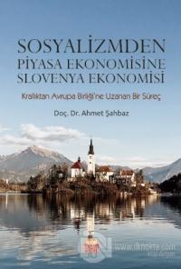 Sosyalizmden Piyasa Ekonomisine Slovenya Ekonomisi Ahmet Şahbaz