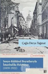 Sosyo-Kültürel Boyutlarıyla İstanbul'da Helenizm (1839-1922)