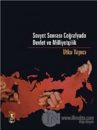 Sovyet Sonrası Coğrafyada Devlet ve Milliyetçilik