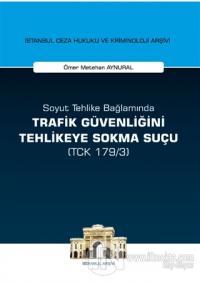 Soyut Tehlike Bağlamında Trafik Güvenliğini Tehlikeye Sokma Suçu ( TCK 179/3)