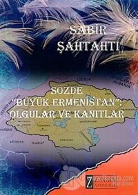 Sözde Büyük Ermenistan - Olgular ve Kanıtlar