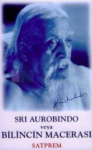 Sri Aurobindo veya Bilincin Macerası
