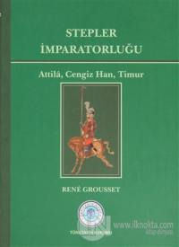 Stepler İmparatorluğu: Attila, Cengiz Han, Timur (Ciltli)