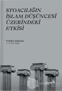 Stoacılığın İslam Düşüncesi Üzerindeki Etkisi Fehmi Jadaane
