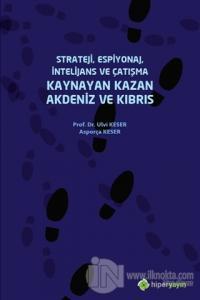 Strateji, Espiyonaj, İntelijans ve Çatışma Kaynayan Kazan Akdeniz ve Kıbrıs