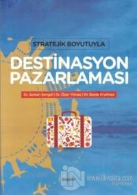 Stratejik Boyutuyla Destinasyon Pazarlaması