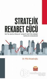 Stratejik Rekabet Gücü - İSO'ya Bağlı İmalat Sanayi Sektörlerinde Yapılan Analizler