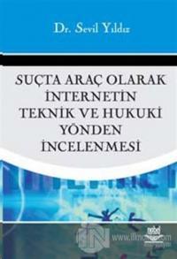 Suçta Araç Olarak İnternetin Teknik ve Hukuki Yönden İncelenmesi