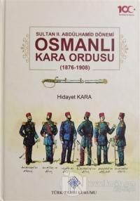 Sultan 2. Abdülhamid Dönemi Osmanlı Kara Ordusu 1876-1908 (Ciltli)