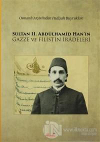 Sultan 2. Abdülhamid Han'ın Gazze ve Filistin İradeleri